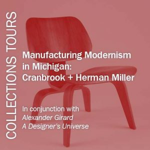 Collection Wing Tour: Manufacturing Modernism in Michigan: Cranbrook + Herman Miller