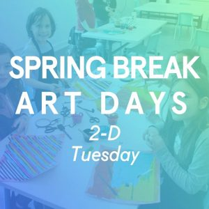 CANCELLED - Spring Break Art Days: Tuesday(s)